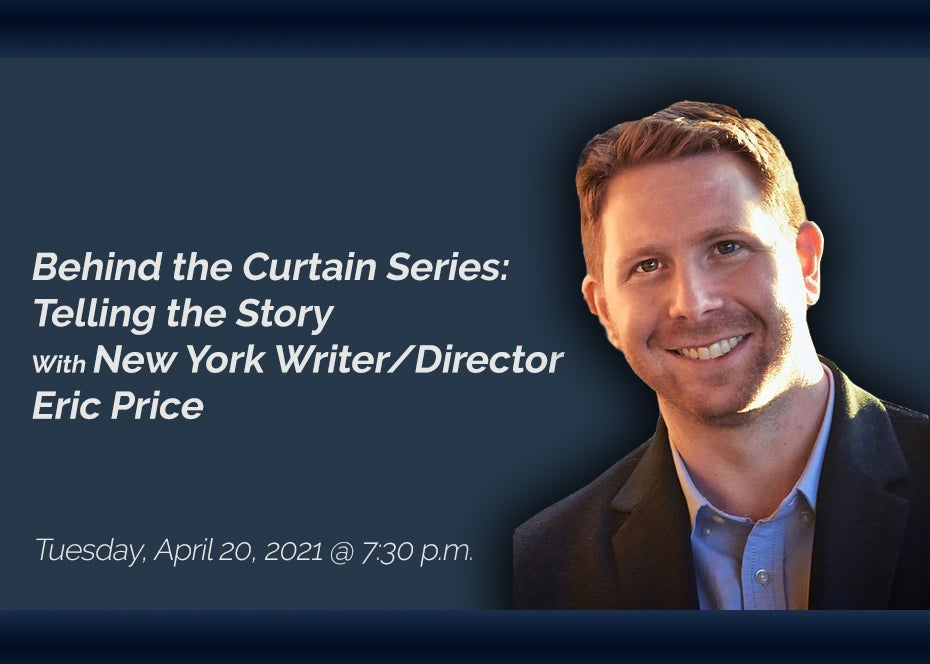 More Info for Behind the Curtain Series: Telling the Story With New York Writer/Director Eric Price