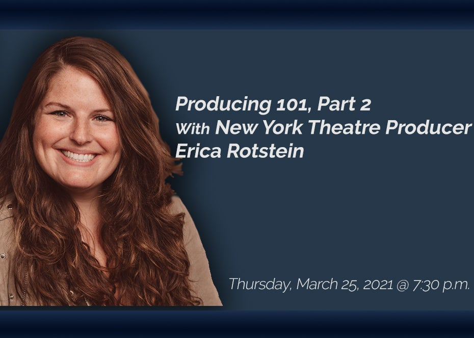 Behind the Curtain Series: Producing 101, Part 2 With New York Theatre Producer Erica Rotstein